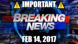 ⚠️ IMPORTANT BREAKING WORLD NEWS REPORT FEB 14, 2017 ⚠️