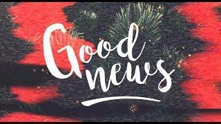 GOOD NEWS: Joy to Your World 2017