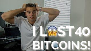 How I LOST 40 Bitcoin
