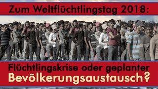 Zum Weltflüchtlingstag 2018: Flüchtlingskrise oder geplanter ... | 23.06.2018 | www.kla.tv/12621